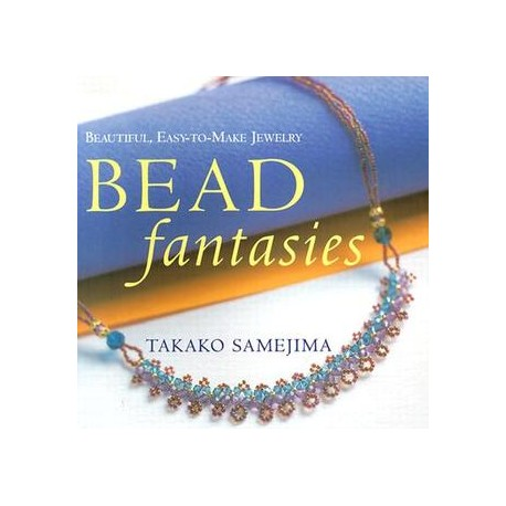 Bead Fantasies: Beautiful, Easy-to-Make Jewelry